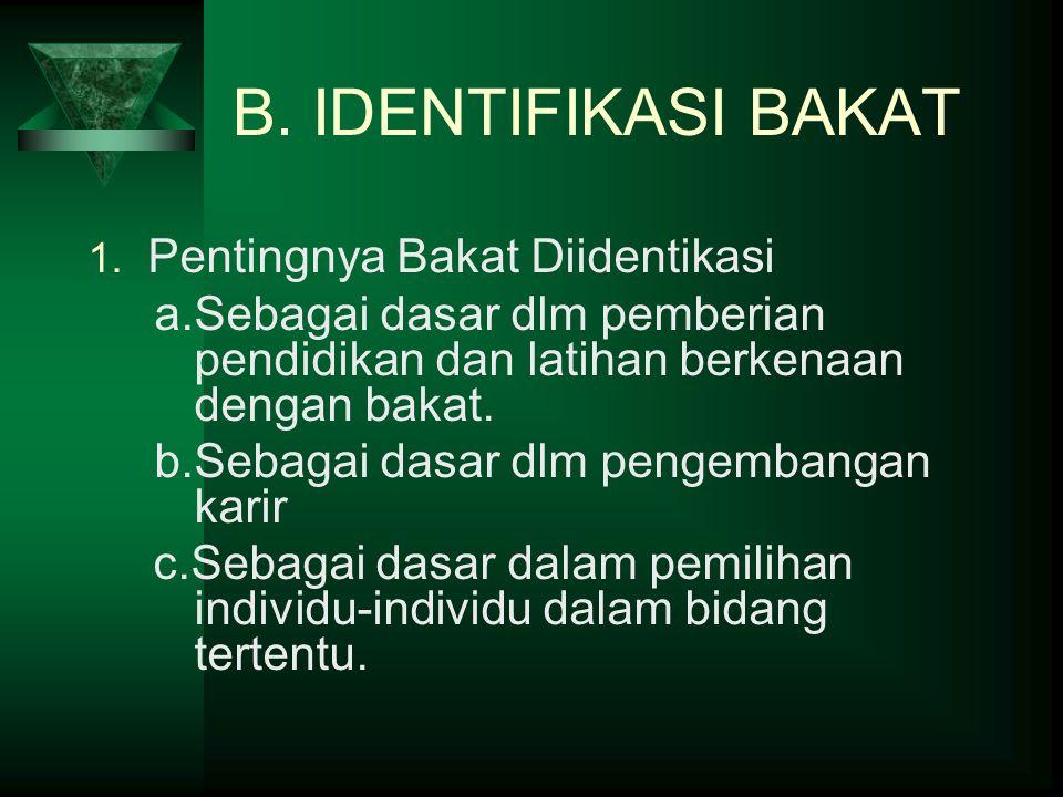 B. IDENTIFIKASI BAKAT 1. Pentingnya Bakat Diidentikasi a.Sebagai dasar dlm pemberian pendidikan dan latihan berkenaan dengan bakat. b.Sebagai dasar dl