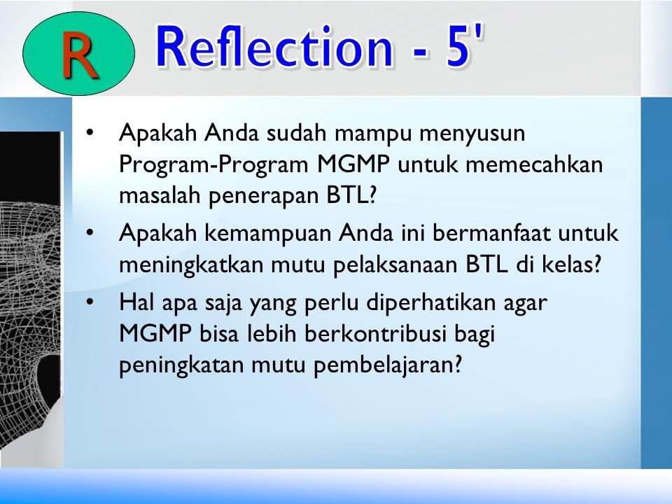 Apakah Anda sudah mampu menyusun Program-Program MGMP untuk memecahkan masalah penerapan BTL? Apakah kemampuan Anda ini bermanfaat untuk meningkatkan