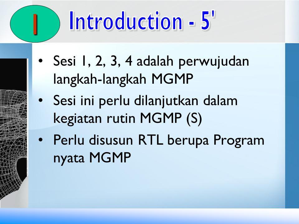 Sesi 1, 2, 3, 4 adalah perwujudan langkah-langkah MGMP Sesi ini perlu dilanjutkan dalam kegiatan rutin MGMP (S) Perlu disusun RTL berupa Program nyata