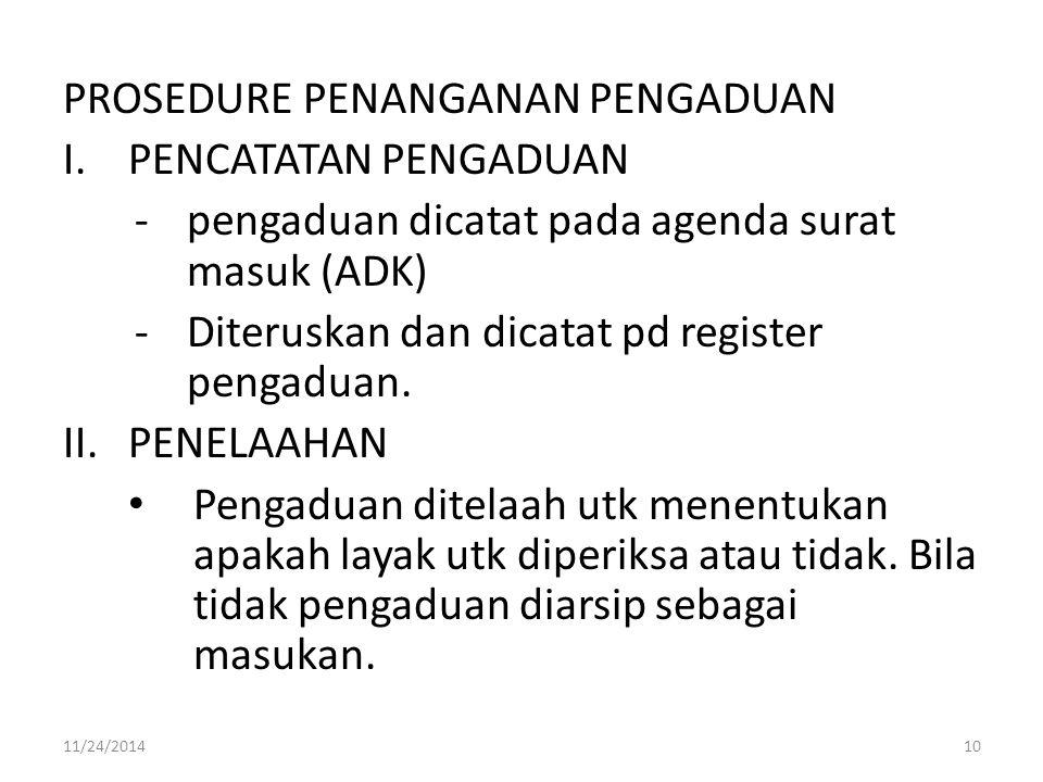 PROSEDURE PENANGANAN PENGADUAN I.PENCATATAN PENGADUAN -pengaduan dicatat pada agenda surat masuk (ADK) -Diteruskan dan dicatat pd register pengaduan.