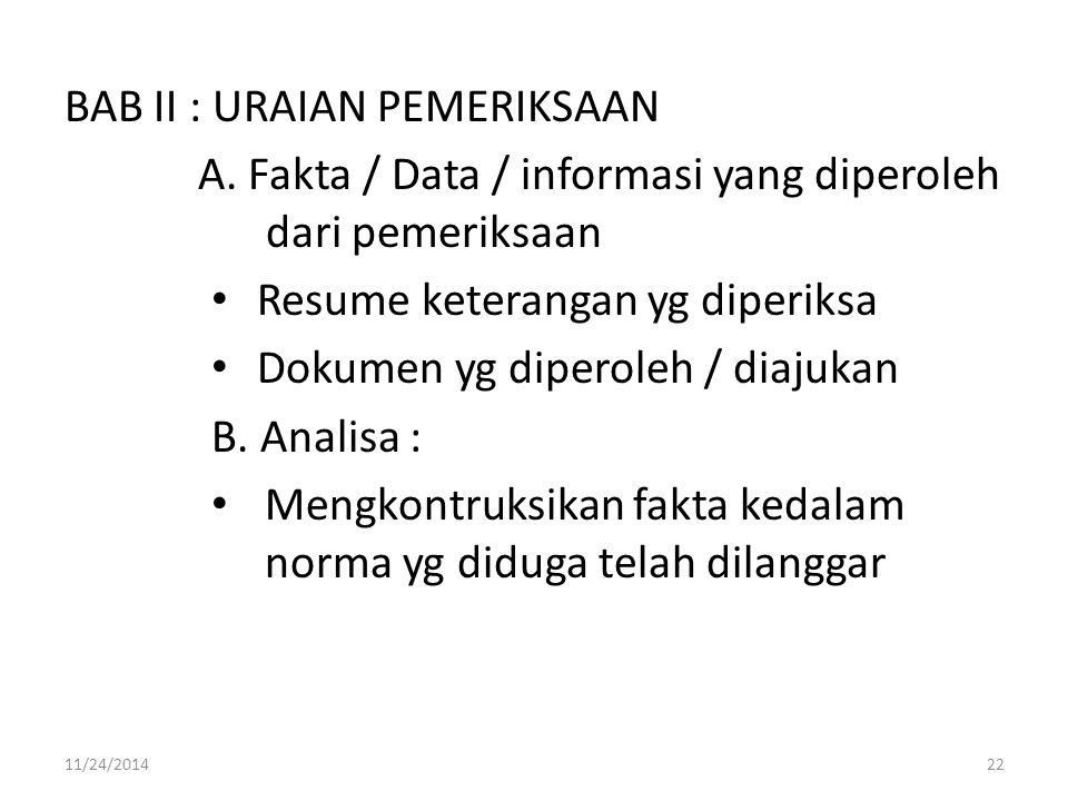 BAB II : URAIAN PEMERIKSAAN A. Fakta / Data / informasi yang diperoleh dari pemeriksaan Resume keterangan yg diperiksa Dokumen yg diperoleh / diajukan