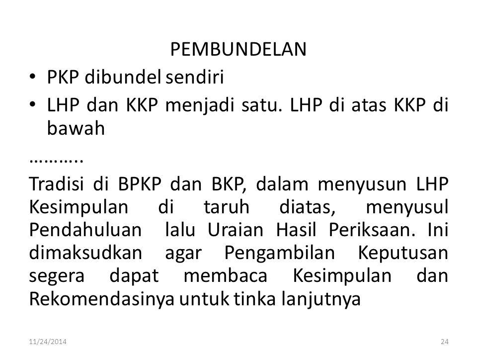 PEMBUNDELAN PKP dibundel sendiri LHP dan KKP menjadi satu. LHP di atas KKP di bawah ……….. Tradisi di BPKP dan BKP, dalam menyusun LHP Kesimpulan di ta