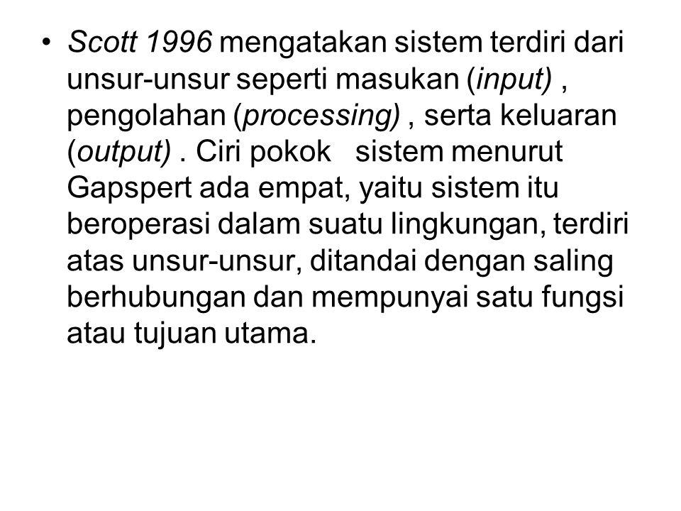 Scott 1996 mengatakan sistem terdiri dari unsur-unsur seperti masukan (input), pengolahan (processing), serta keluaran (output). Ciri pokok sistem men