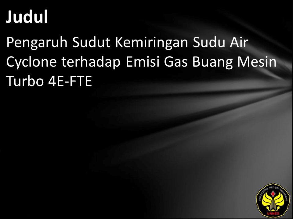 Judul Pengaruh Sudut Kemiringan Sudu Air Cyclone terhadap Emisi Gas Buang Mesin Turbo 4E-FTE