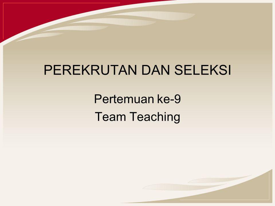 PEREKRUTAN DAN SELEKSI Pertemuan ke-9 Team Teaching