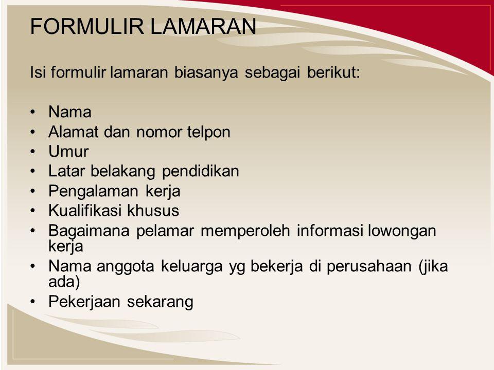 FORMULIR LAMARAN Isi formulir lamaran biasanya sebagai berikut: Nama Alamat dan nomor telpon Umur Latar belakang pendidikan Pengalaman kerja Kualifika