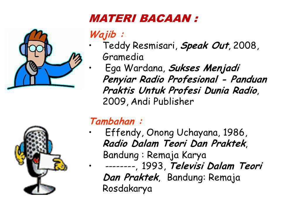 MATERI BACAAN : Wajib : Teddy Resmisari, Speak Out, 2008, Gramedia Ega Wardana, Sukses Menjadi Penyiar Radio Profesional - Panduan Praktis Untuk Profesi Dunia Radio, 2009, Andi Publisher Tambahan : Effendy, Onong Uchayana, 1986, Radio Dalam Teori Dan Praktek, Bandung : Remaja Karya --------, 1993, Televisi Dalam Teori Dan Praktek, Bandung: Remaja Rosdakarya