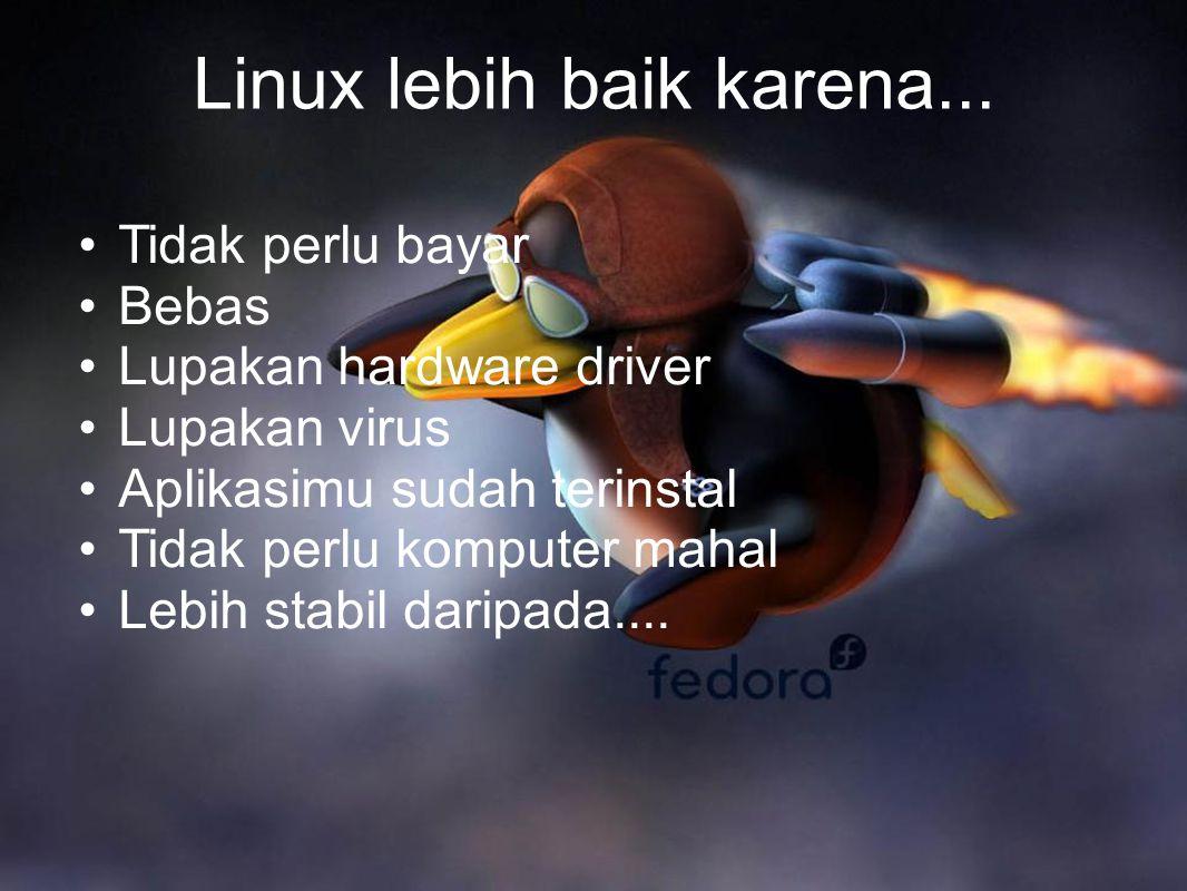 Tidak perlu bayar Sekitar 90% OS di Indonesia bajakan Linux = gratis CD gratis dari shipit.ubuntu.org