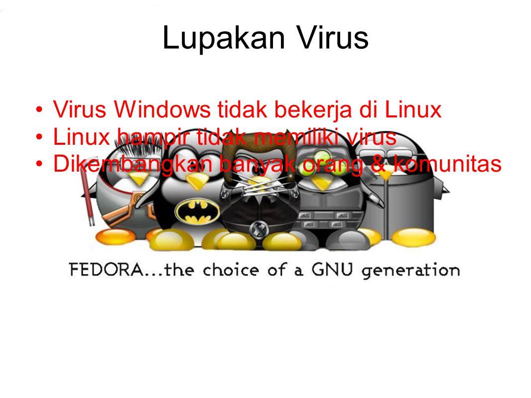 Lupakan Virus Virus Windows tidak bekerja di Linux Linux hampir tidak memiliki virus Dikembangkan banyak orang & komunitas