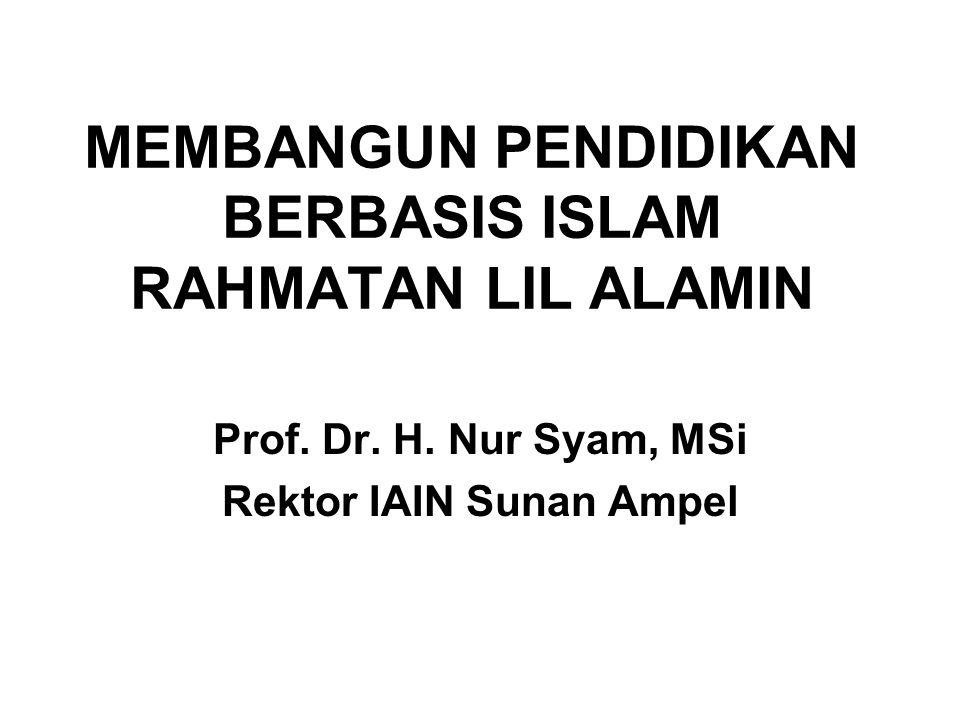 MEMBANGUN PENDIDIKAN BERBASIS ISLAM RAHMATAN LIL ALAMIN Prof.
