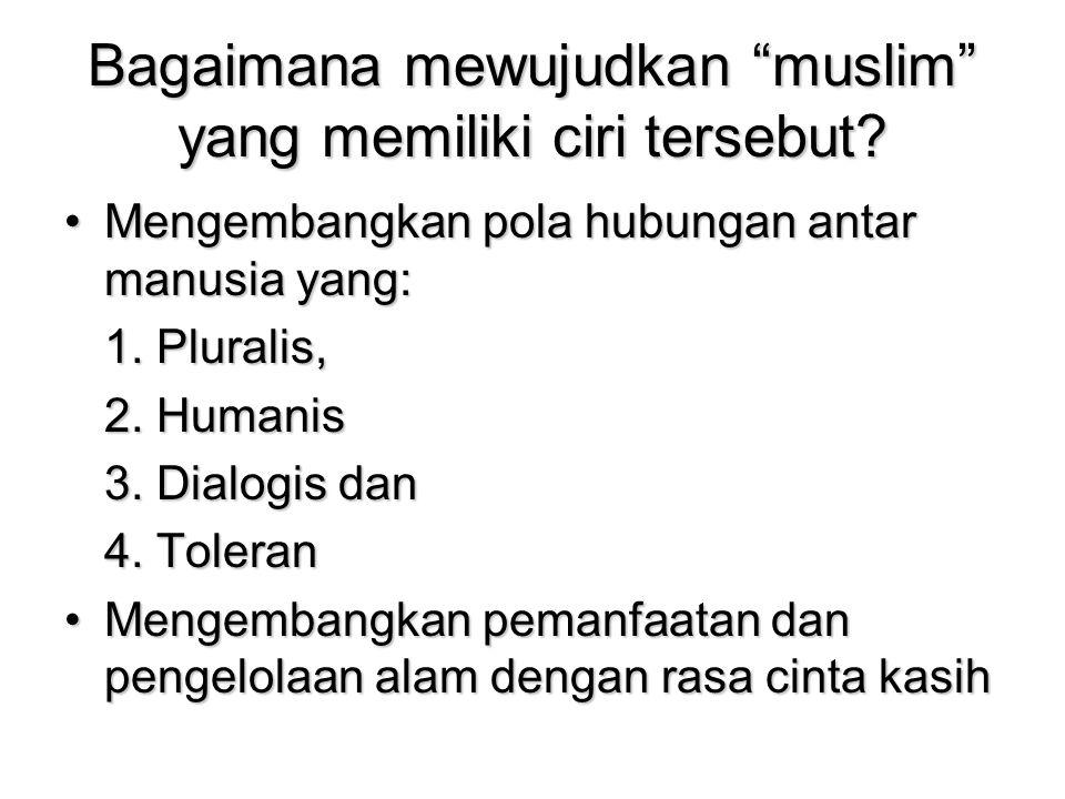 Bagaimana mewujudkan muslim yang memiliki ciri tersebut.