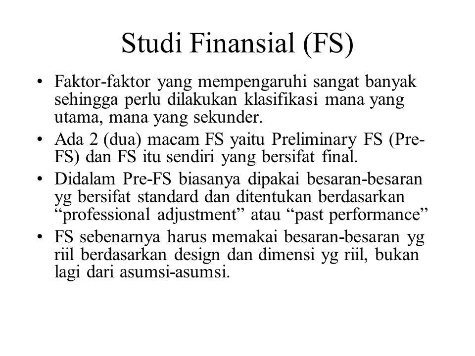 Studi Finansial (FS) Faktor-faktor yang mempengaruhi sangat banyak sehingga perlu dilakukan klasifikasi mana yang utama, mana yang sekunder.