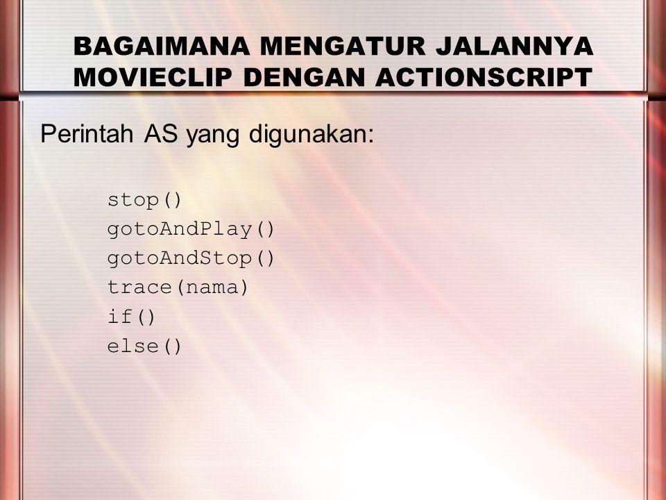 PERTEMUAN 2 BAGAIMANA MENGATUR JALANNYA MOVIECLIP DENGAN ACTIONSCRIPT Perintah AS yang digunakan: stop() gotoAndPlay() gotoAndStop() trace(nama) if() else()