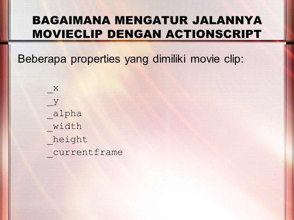 PERTEMUAN 2 BAGAIMANA MENGATUR JALANNYA MOVIECLIP DENGAN ACTIONSCRIPT Beberapa properties yang dimiliki movie clip: _x _y _alpha _width _height _currentframe