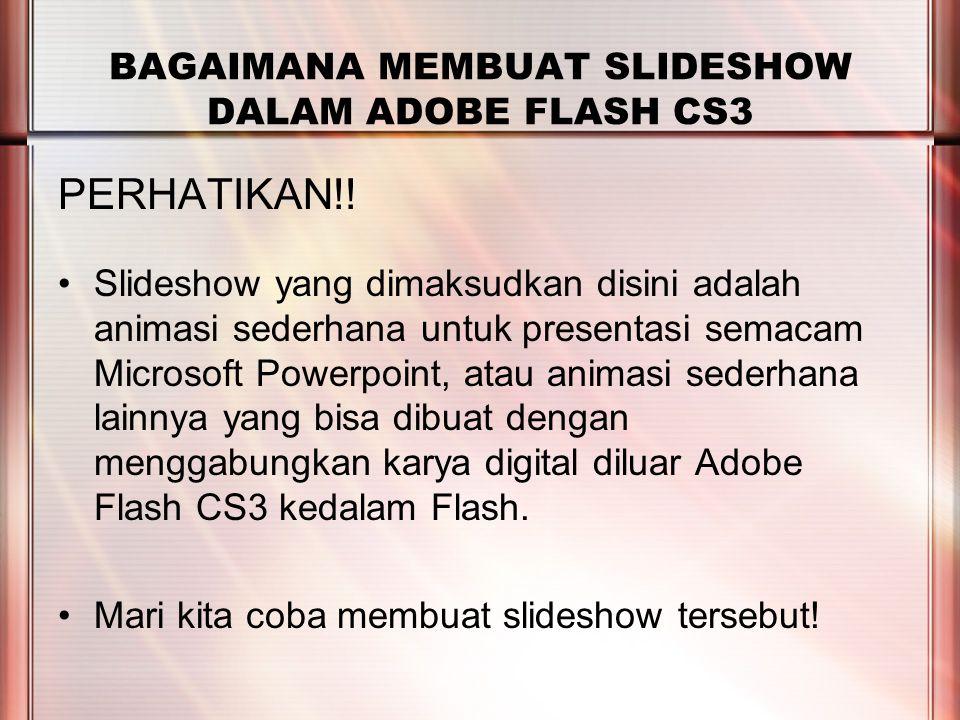 PERTEMUAN 2 BAGAIMANA MEMBUAT SLIDESHOW DALAM ADOBE FLASH CS3 PERHATIKAN!.