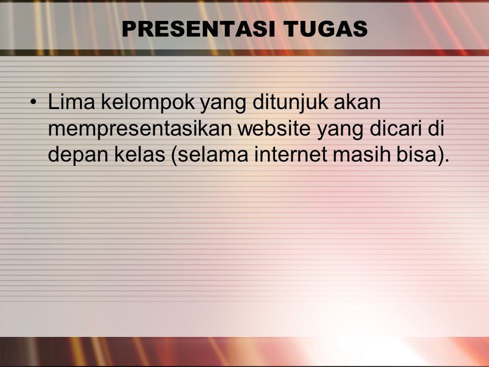 PERTEMUAN 2 PRESENTASI TUGAS Lima kelompok yang ditunjuk akan mempresentasikan website yang dicari di depan kelas (selama internet masih bisa).