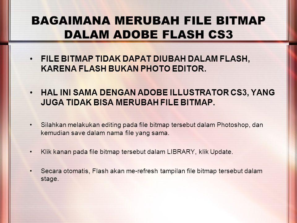 PERTEMUAN 2 BAGAIMANA MERUBAH FILE BITMAP DALAM ADOBE FLASH CS3 FILE BITMAP TIDAK DAPAT DIUBAH DALAM FLASH, KARENA FLASH BUKAN PHOTO EDITOR.