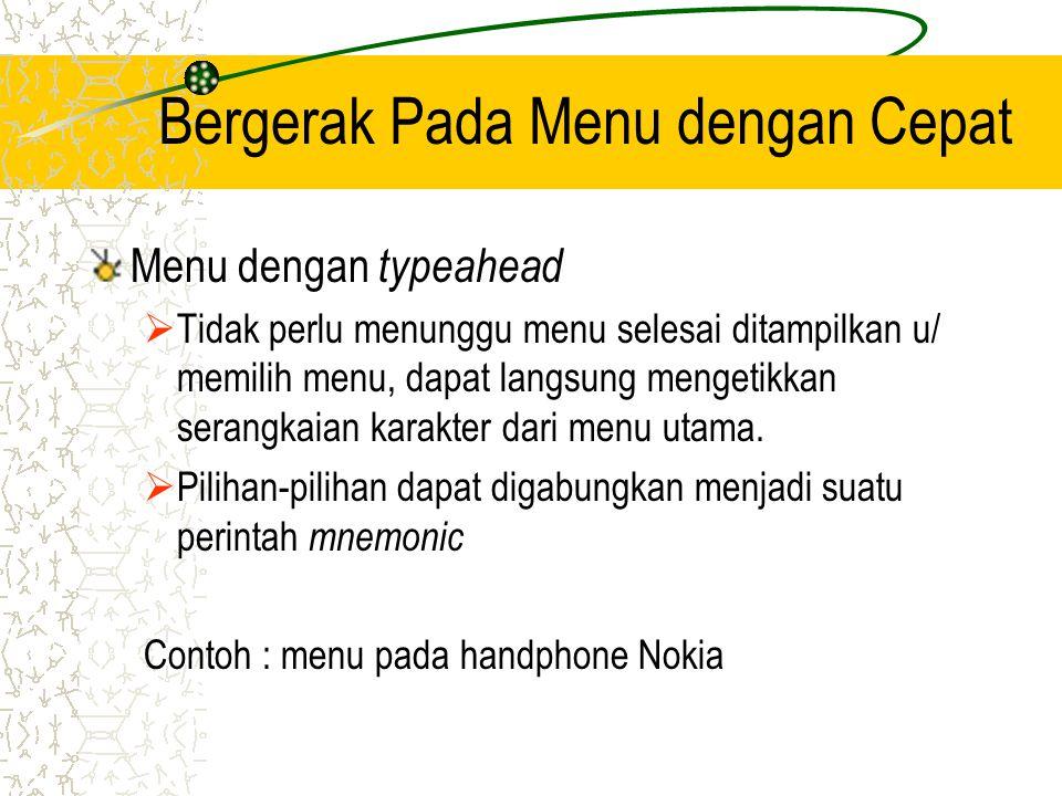 Bergerak Pada Menu dengan Cepat Menu dengan typeahead  Tidak perlu menunggu menu selesai ditampilkan u/ memilih menu, dapat langsung mengetikkan sera