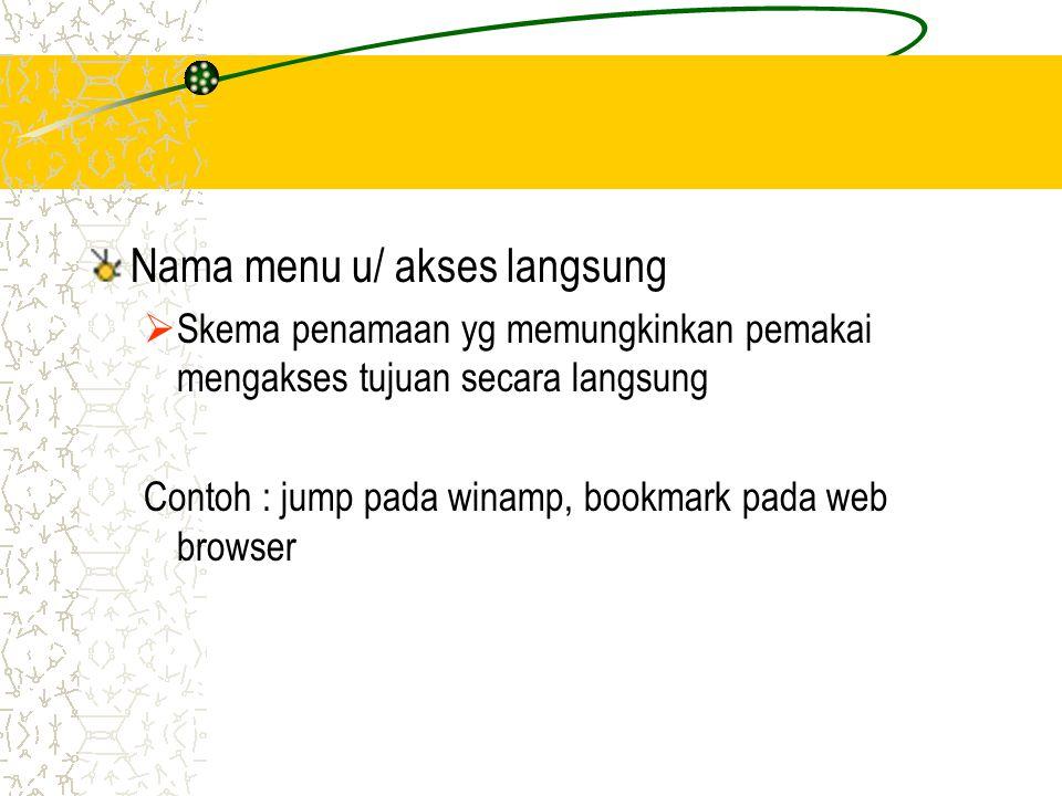 Nama menu u/ akses langsung  Skema penamaan yg memungkinkan pemakai mengakses tujuan secara langsung Contoh : jump pada winamp, bookmark pada web bro