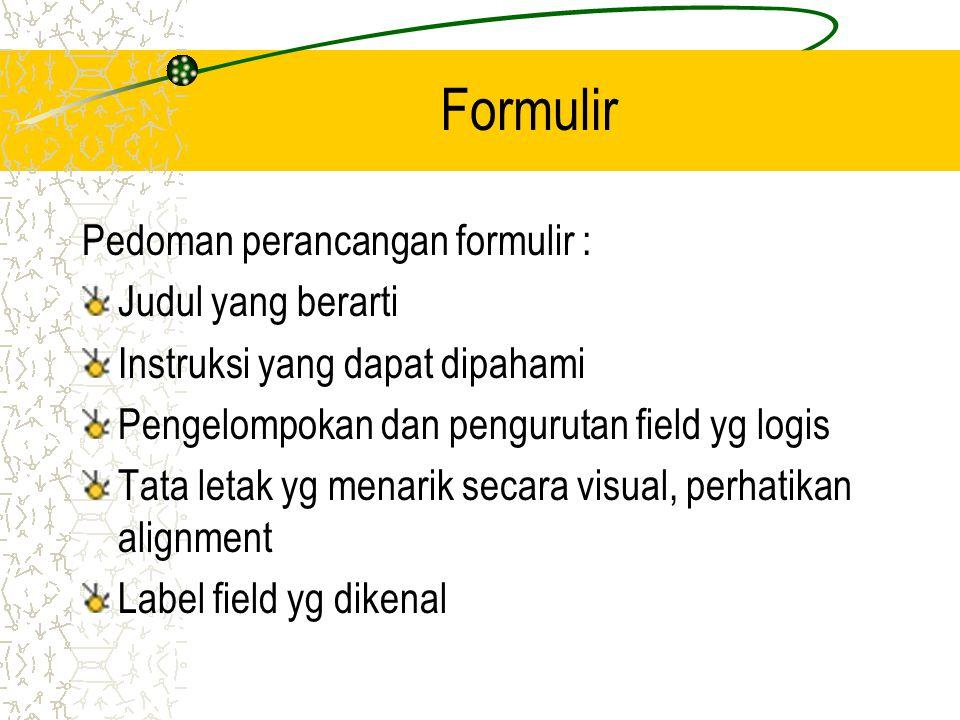 Formulir Pedoman perancangan formulir : Judul yang berarti Instruksi yang dapat dipahami Pengelompokan dan pengurutan field yg logis Tata letak yg men
