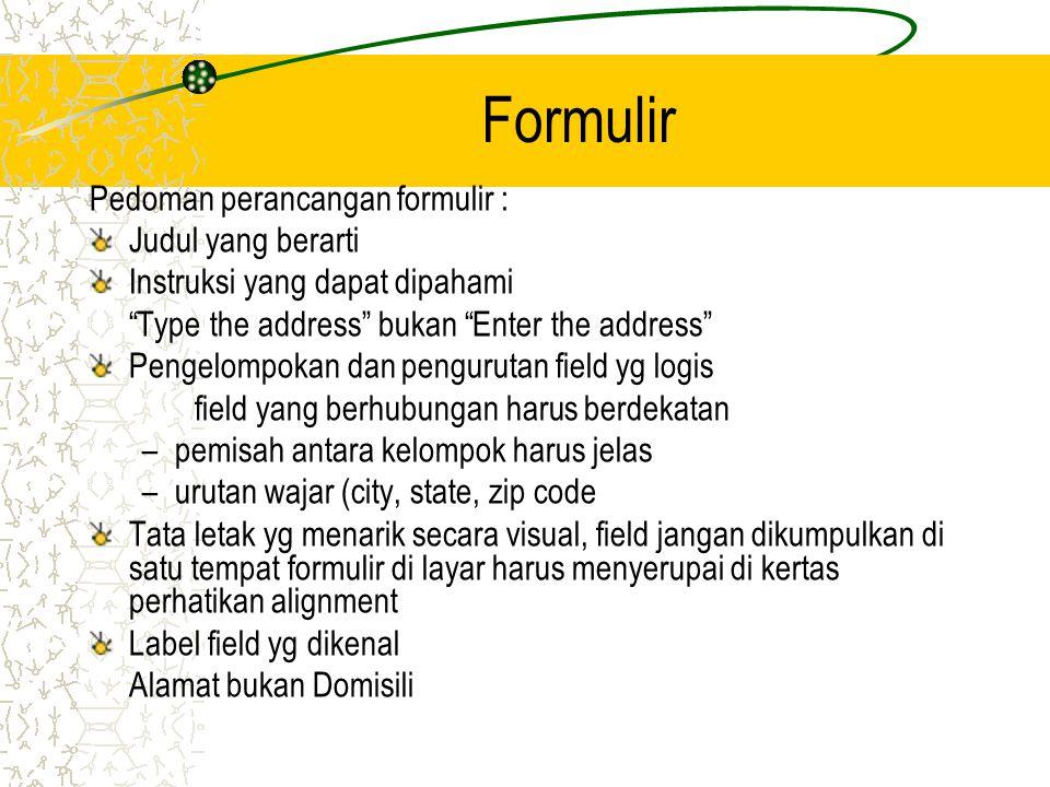 """Formulir Pedoman perancangan formulir : Judul yang berarti Instruksi yang dapat dipahami """"Type the address"""" bukan """"Enter the address"""" Pengelompokan da"""