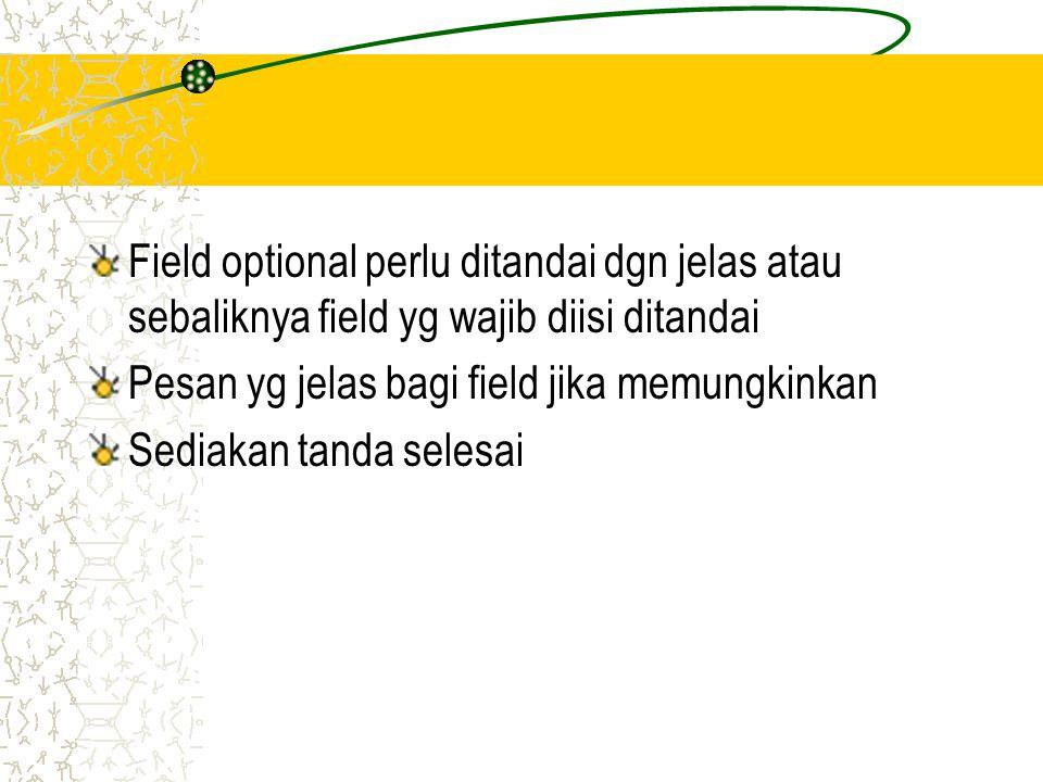 Field optional perlu ditandai dgn jelas atau sebaliknya field yg wajib diisi ditandai Pesan yg jelas bagi field jika memungkinkan Sediakan tanda seles