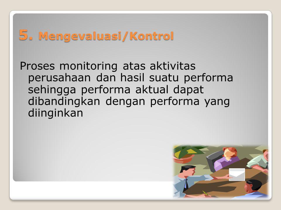 5. Mengevaluasi/Kontrol Proses monitoring atas aktivitas perusahaan dan hasil suatu performa sehingga performa aktual dapat dibandingkan dengan perfor