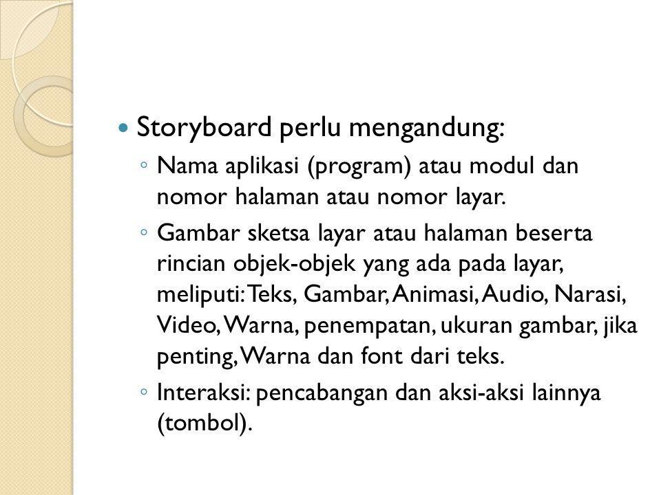 Storyboard perlu mengandung: ◦ Nama aplikasi (program) atau modul dan nomor halaman atau nomor layar. ◦ Gambar sketsa layar atau halaman beserta rinci