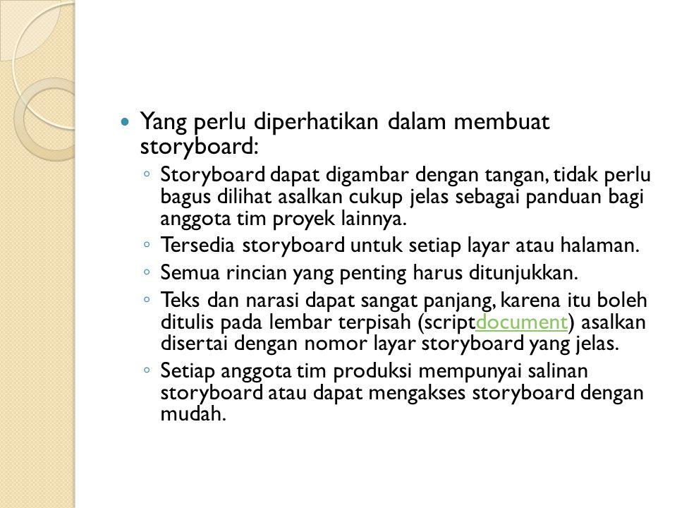 Yang perlu diperhatikan dalam membuat storyboard: ◦ Storyboard dapat digambar dengan tangan, tidak perlu bagus dilihat asalkan cukup jelas sebagai panduan bagi anggota tim proyek lainnya.