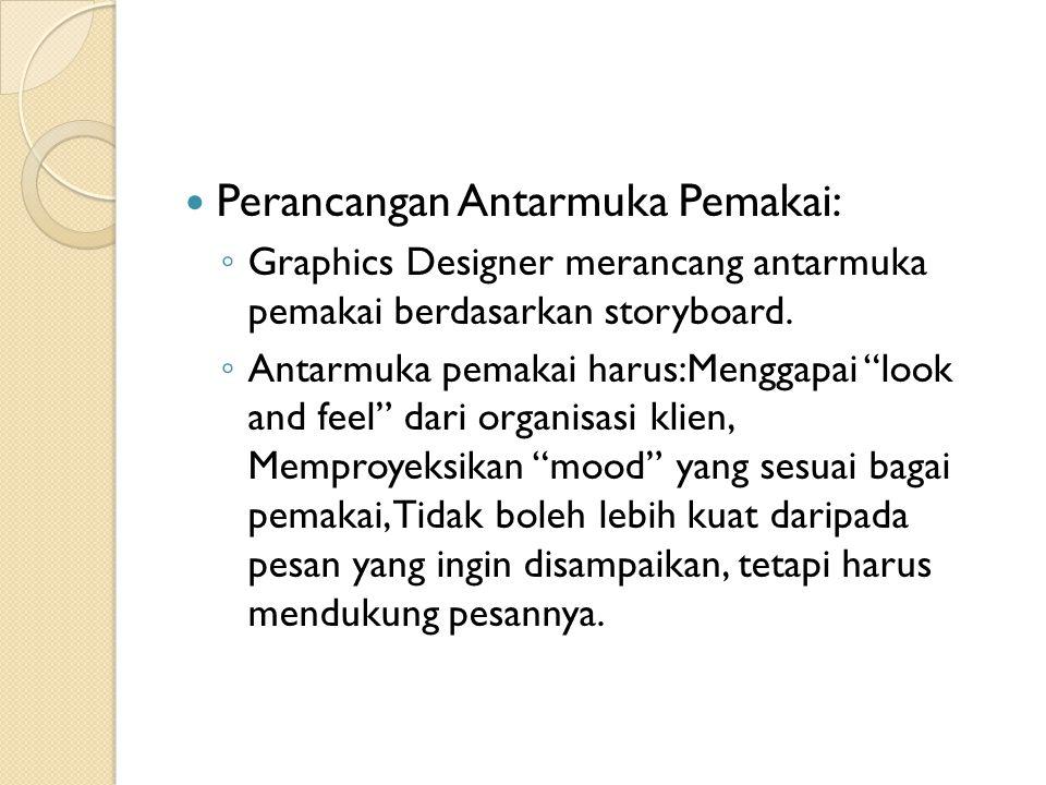 """Perancangan Antarmuka Pemakai: ◦ Graphics Designer merancang antarmuka pemakai berdasarkan storyboard. ◦ Antarmuka pemakai harus:Menggapai """"look and f"""