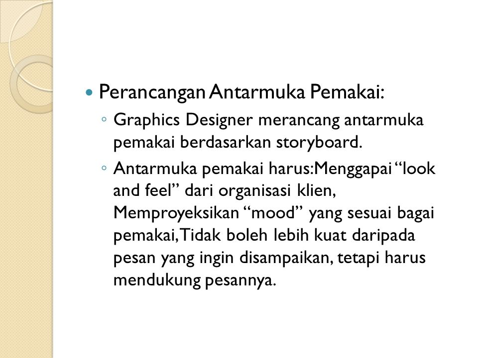 Perancangan Antarmuka Pemakai: ◦ Graphics Designer merancang antarmuka pemakai berdasarkan storyboard.