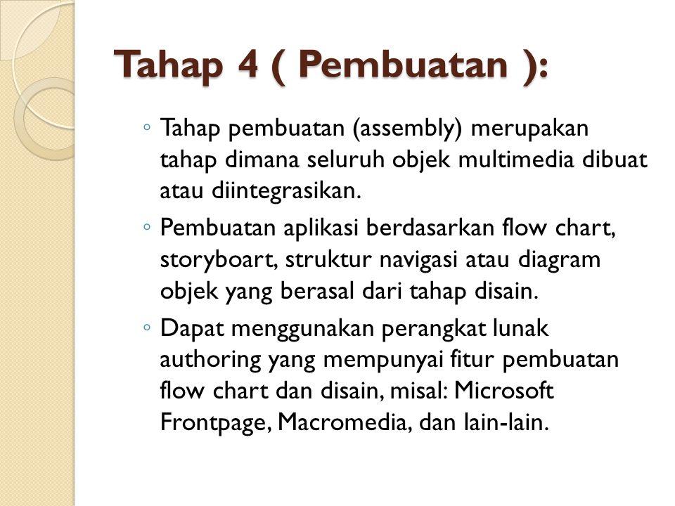 Tahap 4 ( Pembuatan ): ◦ Tahap pembuatan (assembly) merupakan tahap dimana seluruh objek multimedia dibuat atau diintegrasikan.