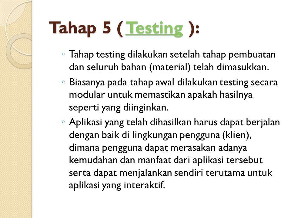 Tahap 5 ( Testing ): Testing ◦ Tahap testing dilakukan setelah tahap pembuatan dan seluruh bahan (material) telah dimasukkan. ◦ Biasanya pada tahap aw