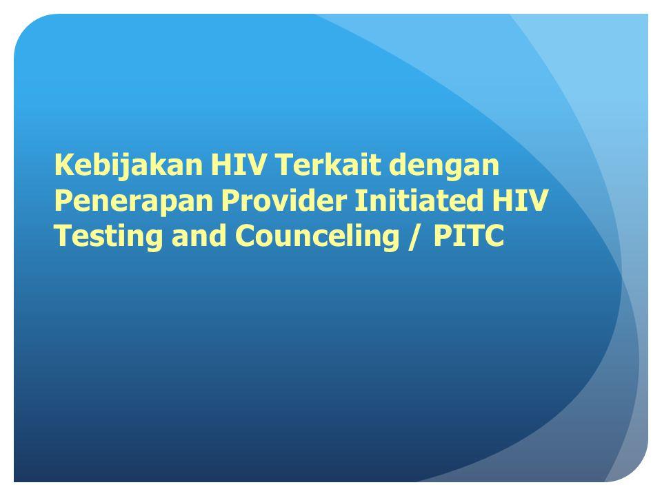 PERBANDINGAN VCT DAN PITC Tolok Perbandingan VCT - KTSPITC – KTP2 Pasien/Klien o Datang ke klinik khusus untuk konseling dan testing HIV o Berharap dapat pemeriksaan o Pada umumnya asimtomatis o Datang ke klinik karena penyakit terkait HIV misalnya pasien TB/suspek TB o Tidak bertujuan tes HIV o Tes HIV diprakarsai oleh petugas kesehatan berdasarkan indikasi Petugas kesehatan/ Konselor o Konselor terlatih baik petugas kesehatan maupun bukan petugas kesehatan o Petugas kesehatan yang dilatih untuk memberikan konseling dan edukasi Tujuan utama Konseling dan tes HIV Penekanan pada pencegahan penularan HIV melalui pengkajian faktor risiko, pengurangan risiko, perubahan perilaku dan tes HIV serta peningkatan kualitas hidup Penekanan pada diagnosis HIV untuk penatalaksanaan yang tepat bagi TB- HIV nya dan rujukan ke PDP