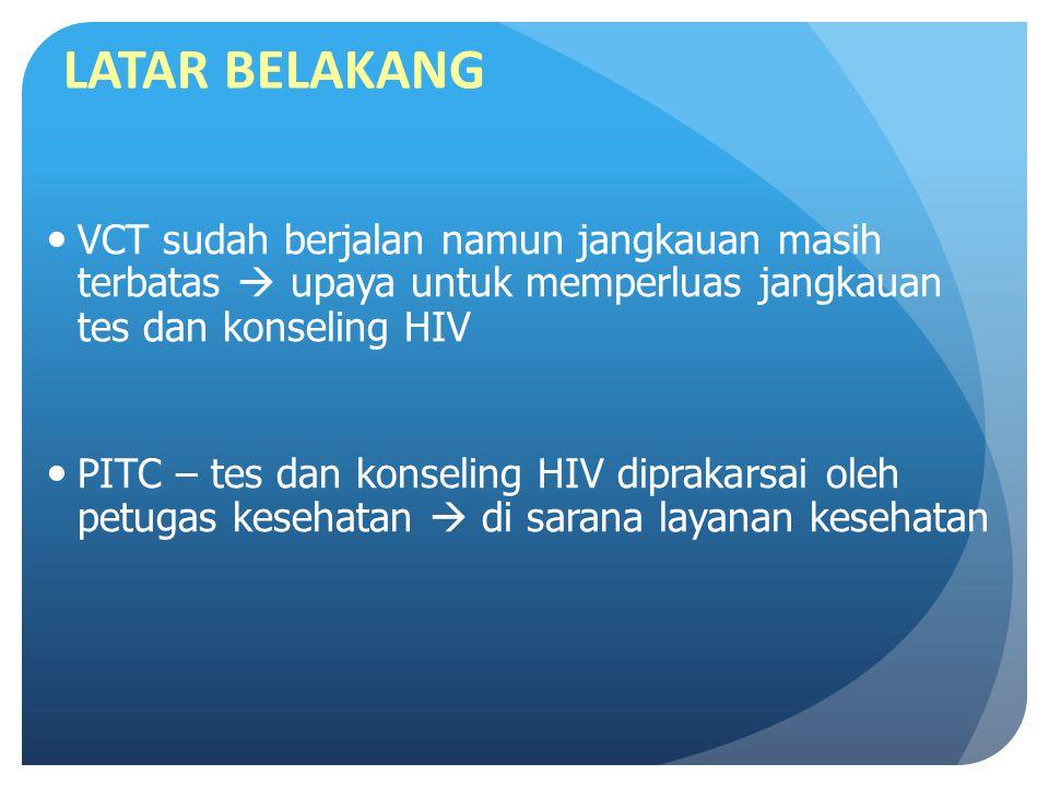 KEUNTUNGAN PITC PADA PROGRAM Membiasakan Konseling dan Tes HIV di sarana layanan kesehatan dan masyarakat KKT HIV menjadi standar perawatan Menyediakan model layanan KT alternatif Meningkatkan cakupam layanan KT Mengidentifikasi pasien yang memerlukan ART Memperbaiki tatalaksana IO dan HIV