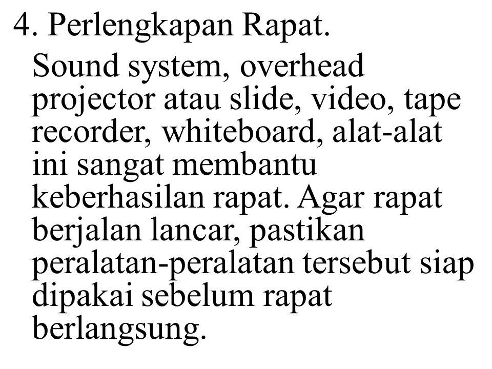 4. Perlengkapan Rapat. Sound system, overhead projector atau slide, video, tape recorder, whiteboard, alat-alat ini sangat membantu keberhasilan rapat