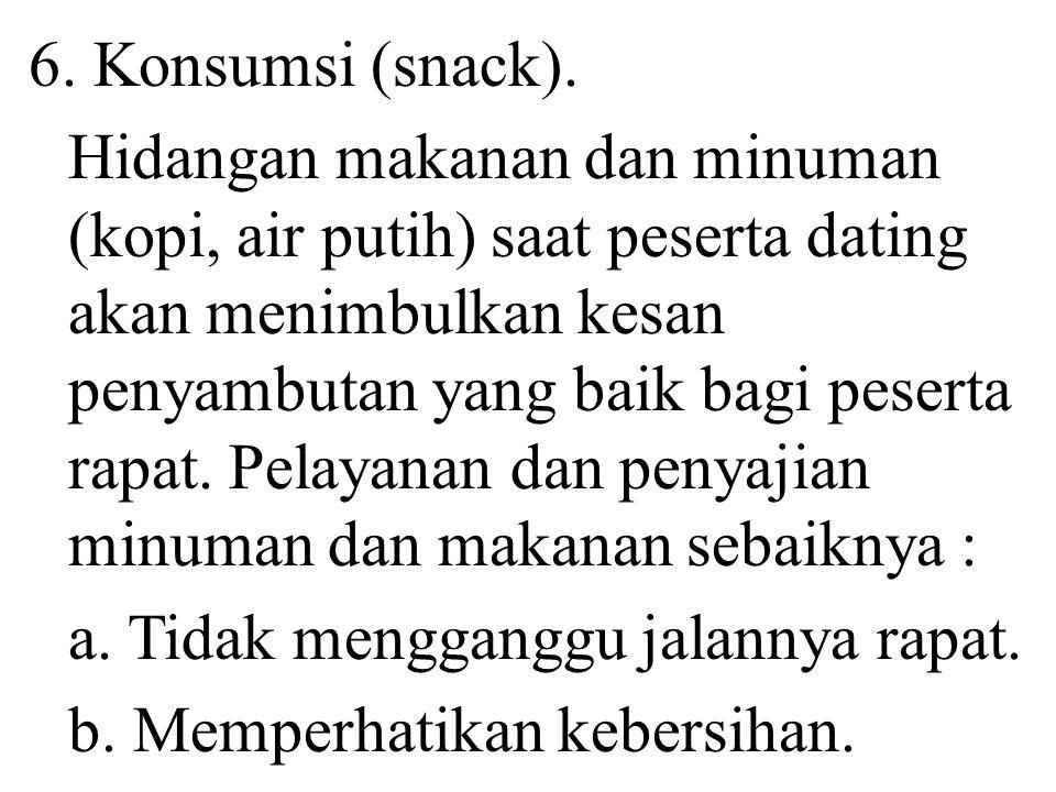 6. Konsumsi (snack). Hidangan makanan dan minuman (kopi, air putih) saat peserta dating akan menimbulkan kesan penyambutan yang baik bagi peserta rapa