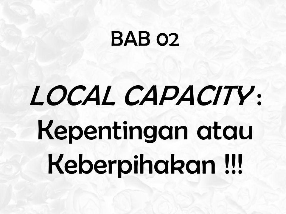 BAB 02 LOCAL CAPACITY : Kepentingan atau Keberpihakan !!!