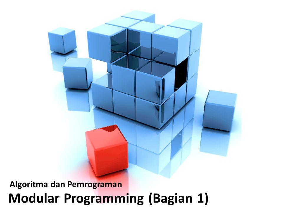 Algoritma dan Pemrograman Modular Programming (Bagian 1)