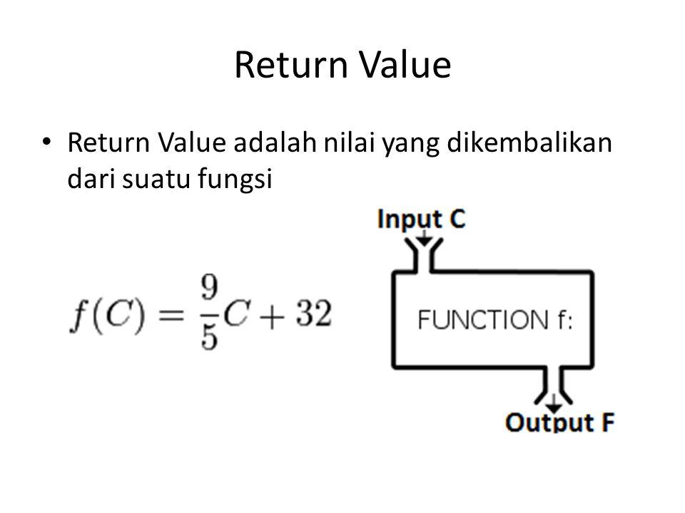 Return Value adalah nilai yang dikembalikan dari suatu fungsi