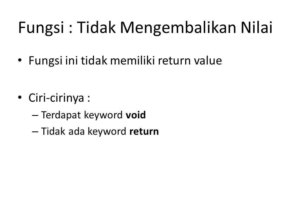 Fungsi : Tidak Mengembalikan Nilai Fungsi ini tidak memiliki return value Ciri-cirinya : – Terdapat keyword void – Tidak ada keyword return