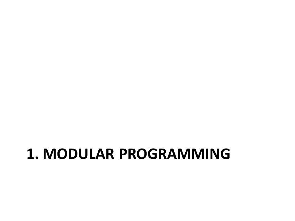 Modular Programming Modular : Tersusun dari beberapa modules Modules : bagian penyusun yang memiliki kegunaan/fungsi khusus Divide and Conquer