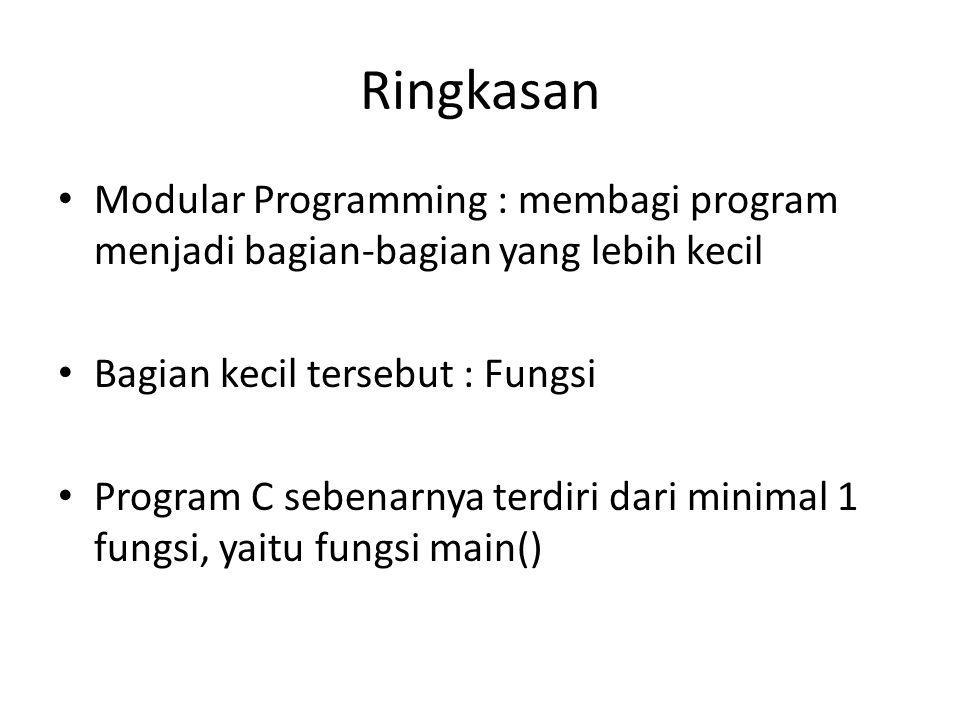 Ringkasan Modular Programming : membagi program menjadi bagian-bagian yang lebih kecil Bagian kecil tersebut : Fungsi Program C sebenarnya terdiri dar
