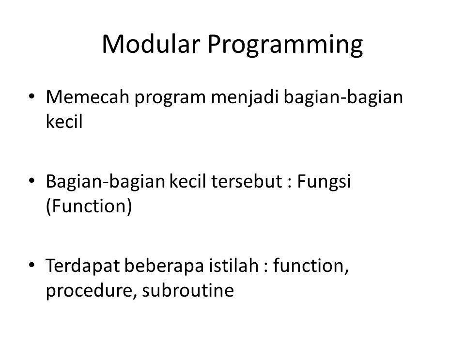Modular Programming Fungsi  mengelompokkan berdasarkan tanggung jawab/cakupan pekerjaan Panitia Paskah  Fungsi Ketua + Fungsi Sekretaris + Fungsi Bendahara + dsb Misal : Sie Acara membutuhkan dana 2 juta untuk dekorasi, siapa yang perlu dihubungi?