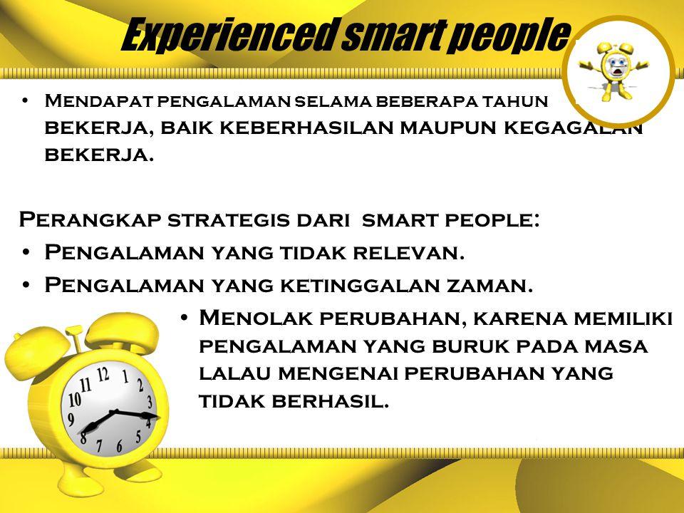 Experienced smart people Mendapat pengalaman selama beberapa tahun bekerja, baik keberhasilan maupun kegagalan bekerja. Perangkap strategis dari smart