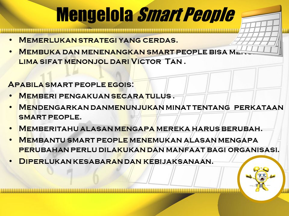 Mengelola Smart People Memerlukan strategi yang cerdas. Membuka dan menenangkan smart people bisa mengetahui lima sifat menonjol dari Victor Tan. Apab