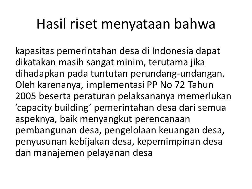 Hasil riset menyataan bahwa kapasitas pemerintahan desa di Indonesia dapat dikatakan masih sangat minim, terutama jika dihadapkan pada tuntutan perund