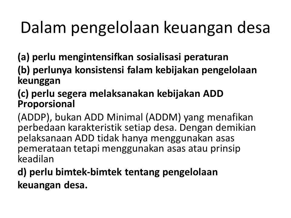 Dalam pengelolaan keuangan desa (a) perlu mengintensifkan sosialisasi peraturan (b) perlunya konsistensi falam kebijakan pengelolaan keunggan (c) perl