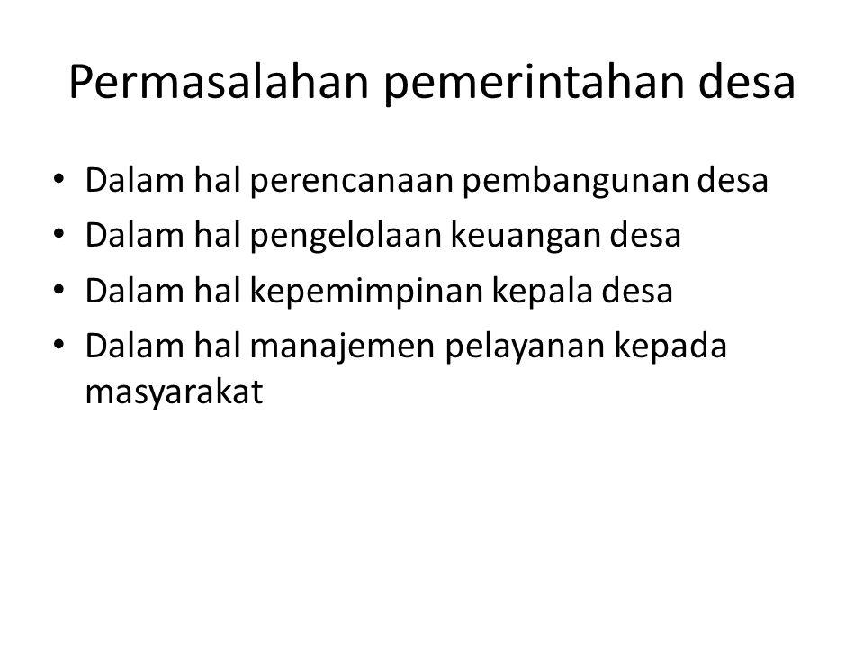 Hasil riset menyataan bahwa kapasitas pemerintahan desa di Indonesia dapat dikatakan masih sangat minim, terutama jika dihadapkan pada tuntutan perundang-undangan.