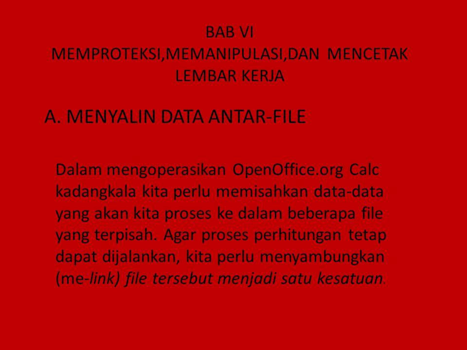 BAB VI MEMPROTEKSI,MEMANIPULASI,DAN MENCETAK LEMBAR KERJA A. MENYALIN DATA ANTAR-FILE Dalam mengoperasikan OpenOffice.org Calc kadangkala kita perlu m